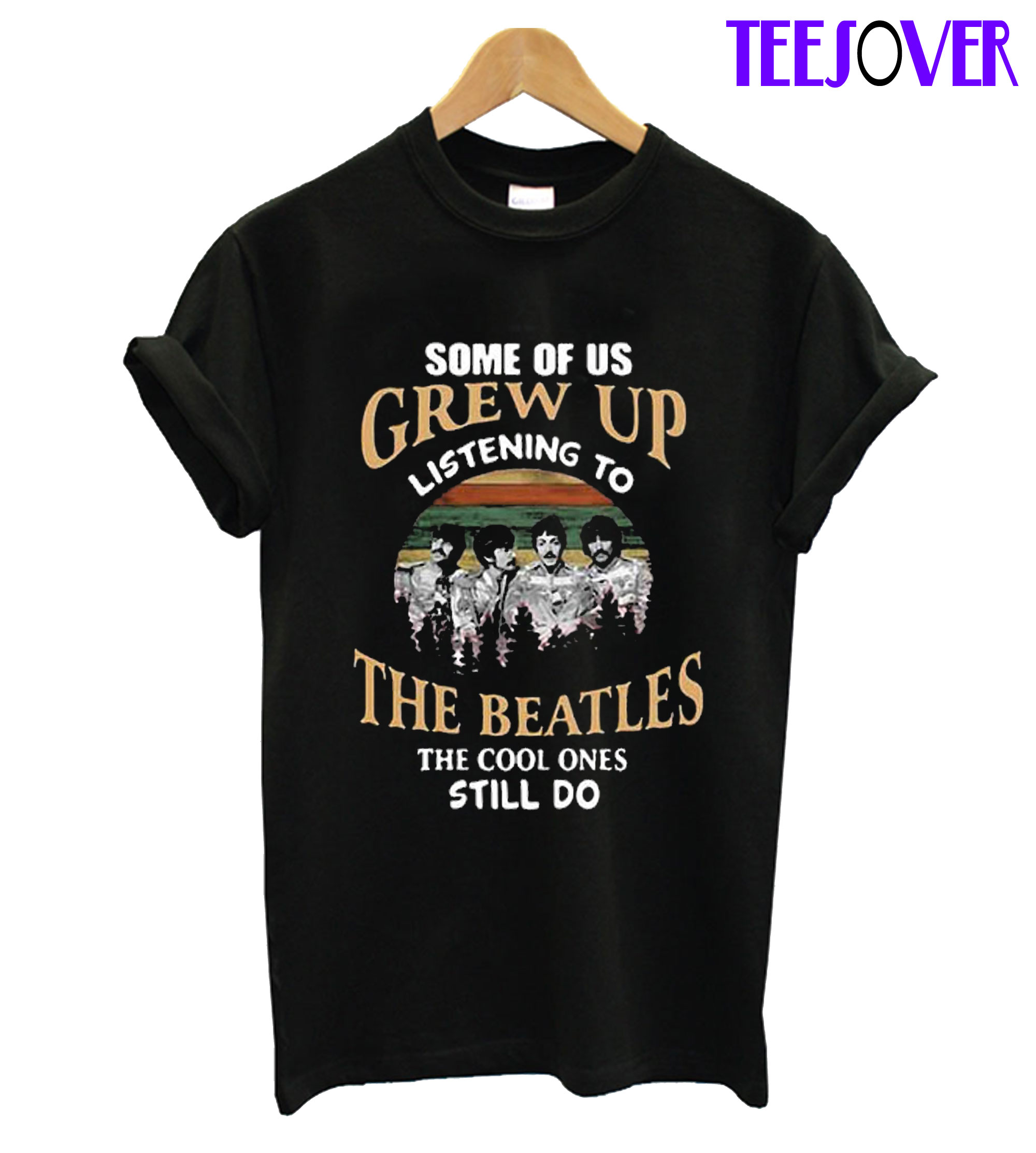 Some Of Us Grew Up Listening To The Beatles T-Shirt Men Women Tee Size S-3XL