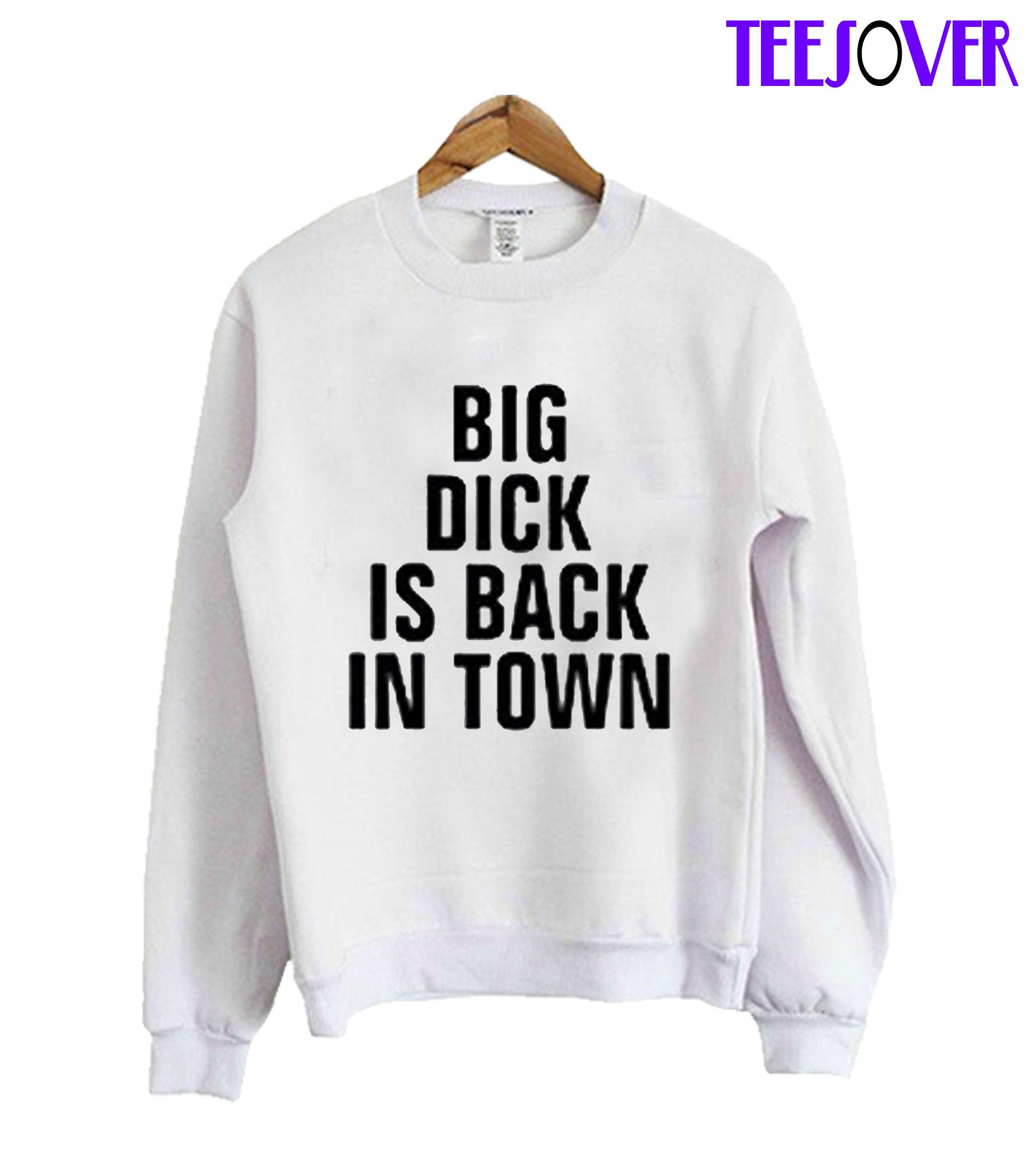 Big Dick Is Back In Town Sweatshirt