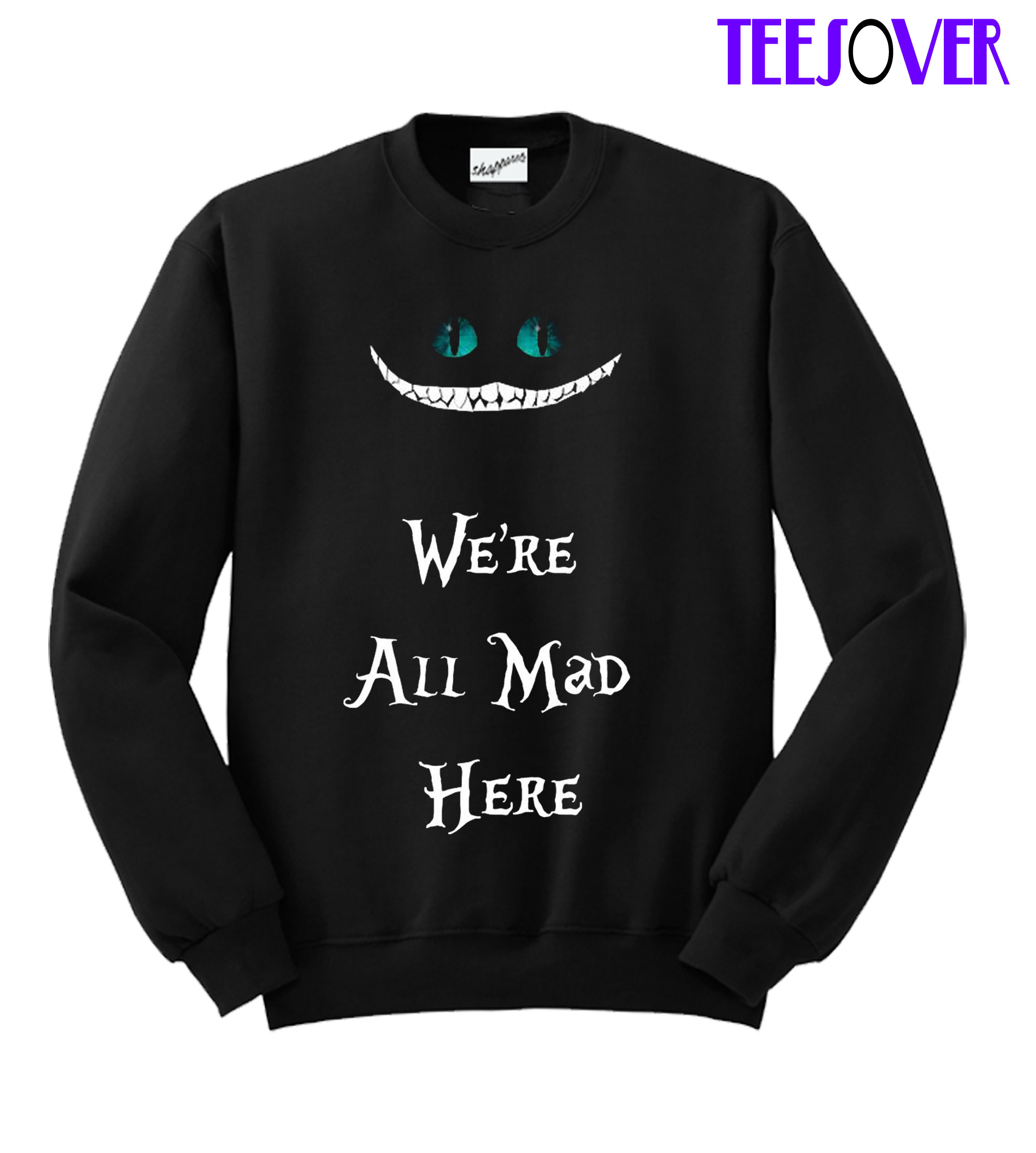 Were All Mad Here SweatShirt