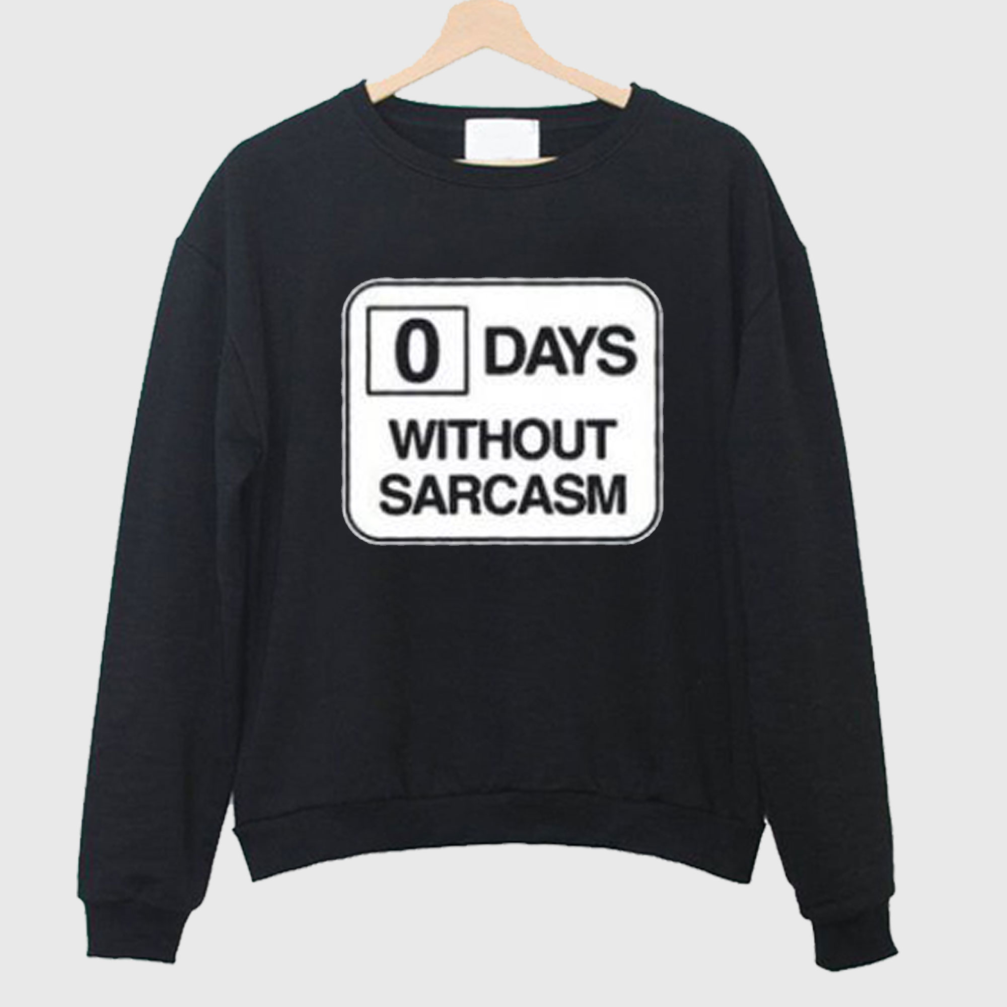 0 days without sarcasm Sweatshirt