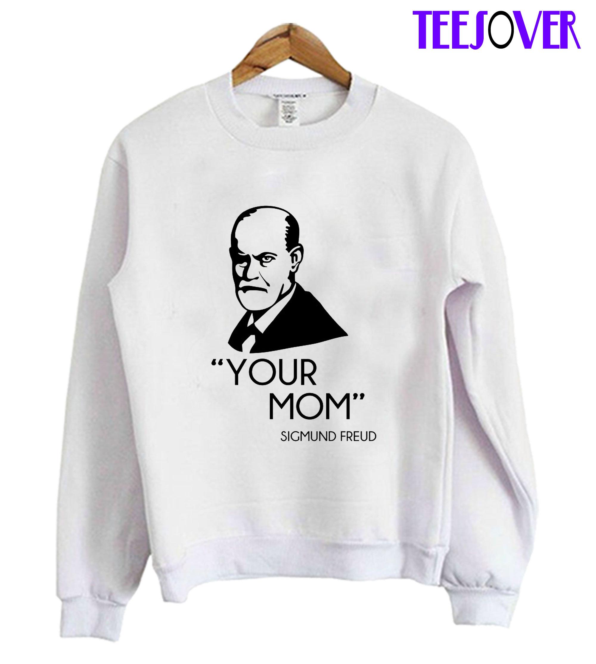 Your Mom Sigmund Freud Sweatshirt