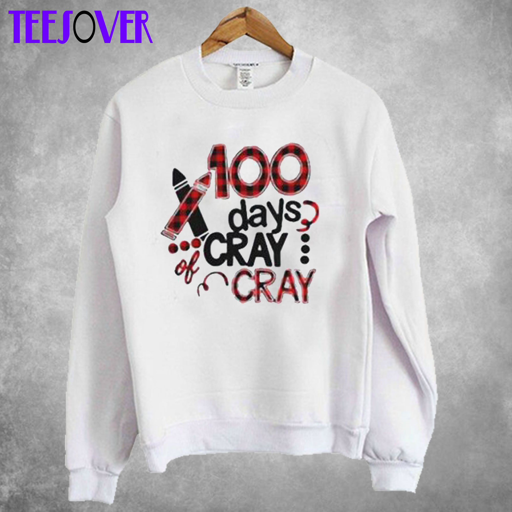 100 days cray cray Sweatshirt