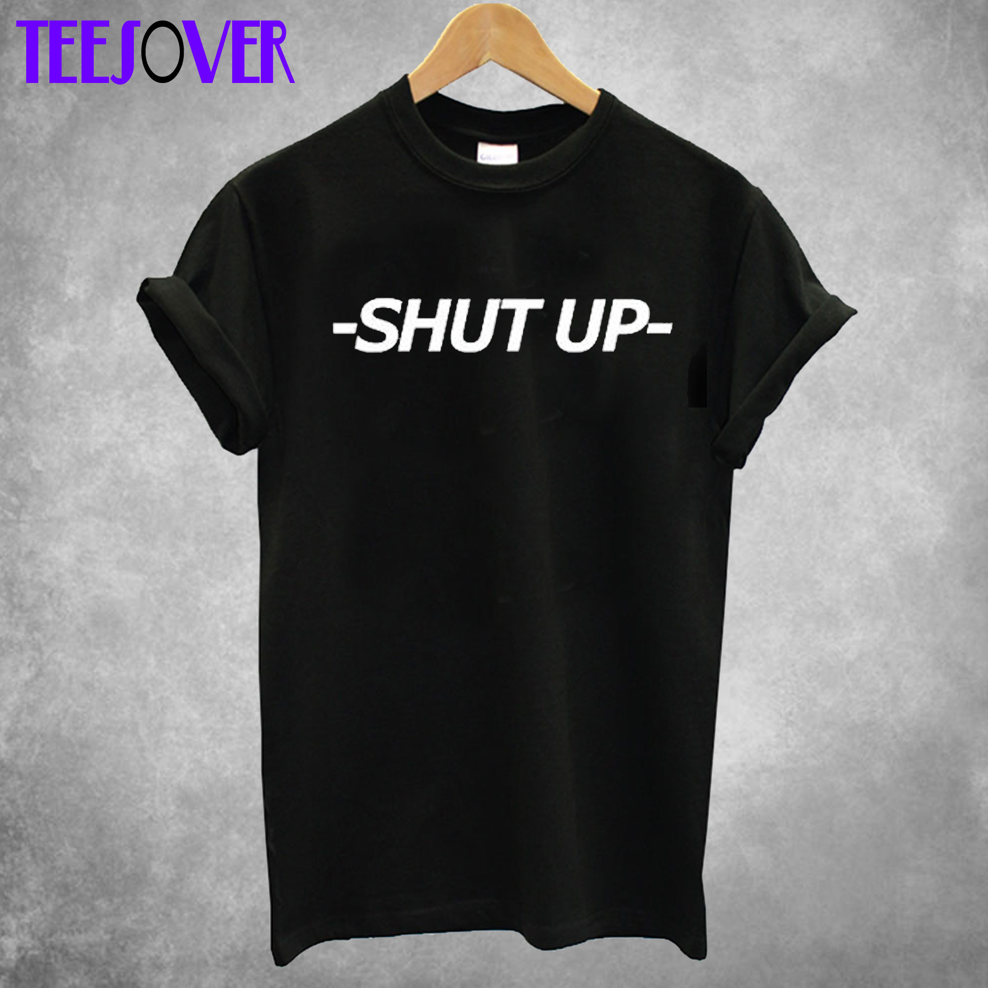 -SHUT UP- Stylish T Shirt