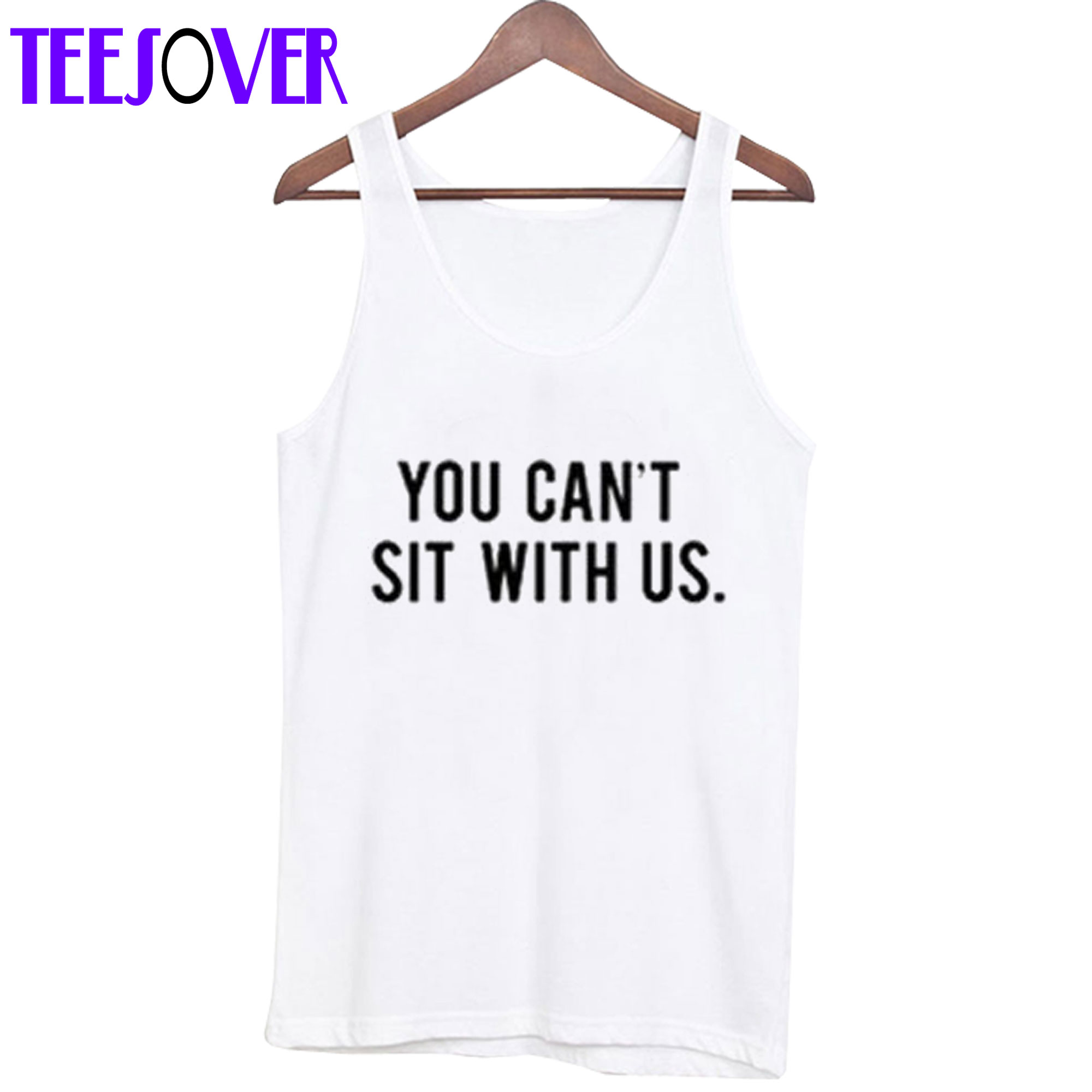 You Can't Sit With Us Tank Top