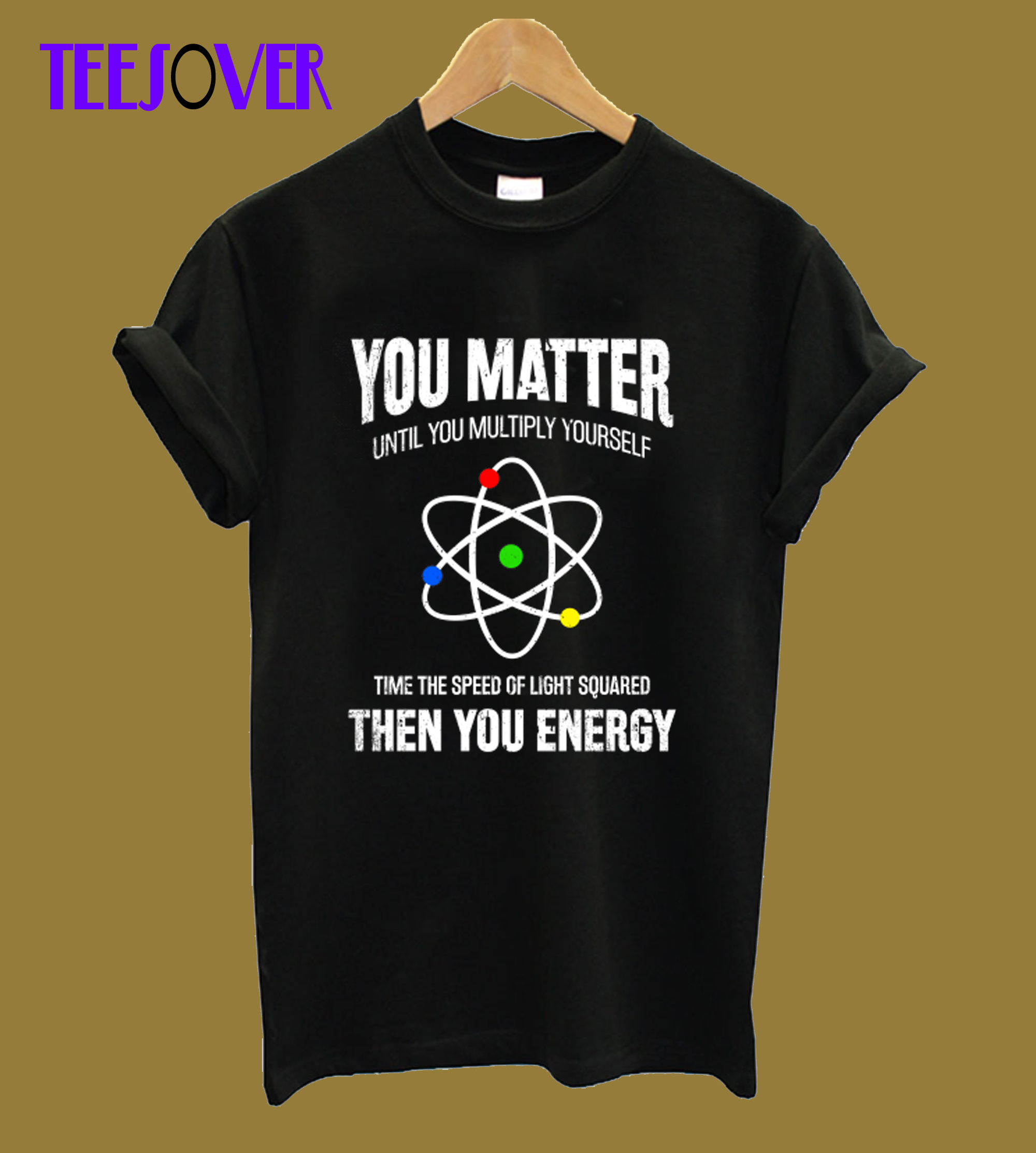 You Matter You Energy Funny Physicist Physics Lover T-Shirt